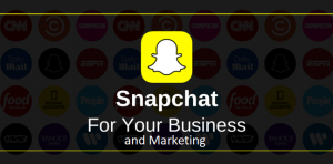Snapchat For Business and Marketing